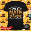 I Don't Need A Costume I'm A Math Teacher Halloween Gift Shirt