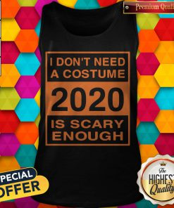 I Don't Need A Costume 2020 Scary Enough Funny Tank Top