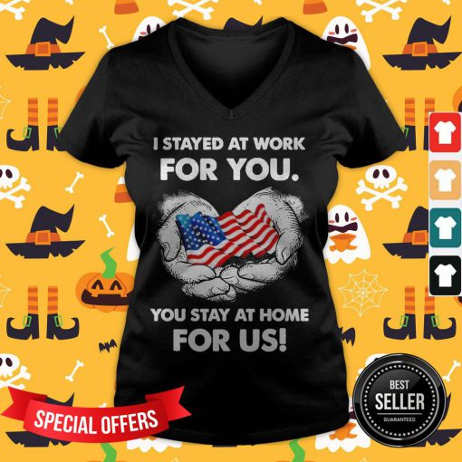 I Stayed At Work For You You Stay At Home For Us American Flag V-neck