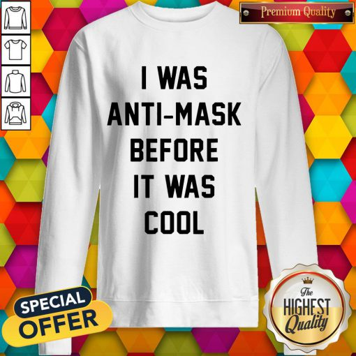 I Was Anti Mask Before It Was Cool Unmask Sweatshirt