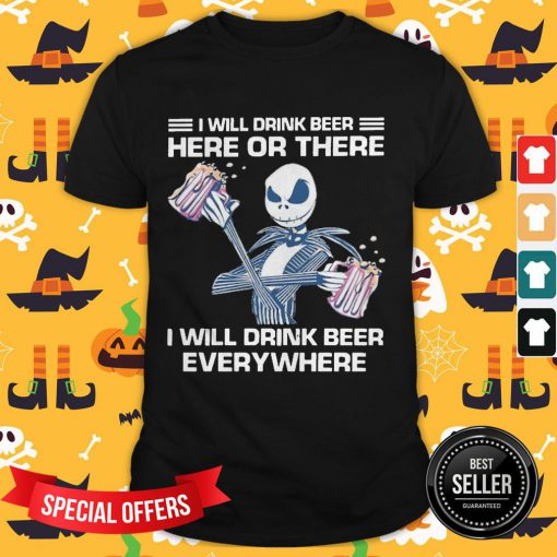 Jack Skeleton I Will Drink Beer Here Of There And Everywhere Shirt