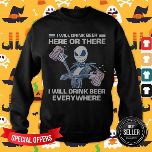 Jack Skeleton I Will Drink Beer Here Of There And Everywhere Sweatshirt