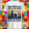 Men Are Like beer Some Go Down Better Than Others Vintage Retro Shirt