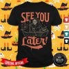 Nice Death See You Later Halloween Shirt