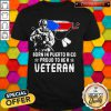 Official Born In Puerto Rico Proud To Be A Veteran Shirt