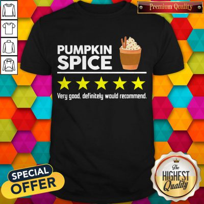 Pumpkin Spice Very Good Definitely Would Recommend Shirt