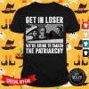 Ruth Bader Ginsburg Get In Loser We're Going Smashing The Patriarchy Shirt