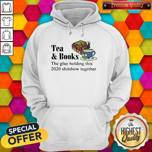 Tea & Books The Glue Holding This 2020 Shitshow Toghether Quote Hoodie