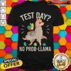 Test Day No Prob llama Funny Students Teacher Shirt