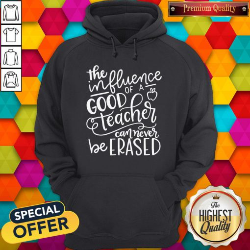 The Influence Of A Good Teacher Can Never Be Erased Hoodie