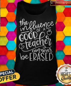 The Influence Of A Good Teacher Can Never Be Erased Tank Top
