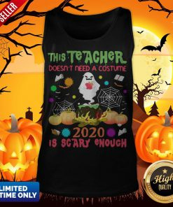 The Teacher Doesn't Need A Costume 2020 Is Scary Enough Halloween Ghost Witch Tank Top
