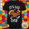 Turkey It's Leg Day Thanksgiving Shirt