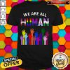 We Are All Human Lgbt Gay Rights Shirt