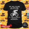 Yes He's Cycling Imaginary Shirt