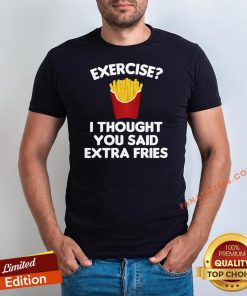 Good Exercise I Thought You Said Extra Fries Shirt - Design By Fanatictees.com