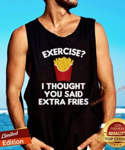 Good Exercise I Thought You Said Extra Fries Tank Top - Design By Fanatictees.com