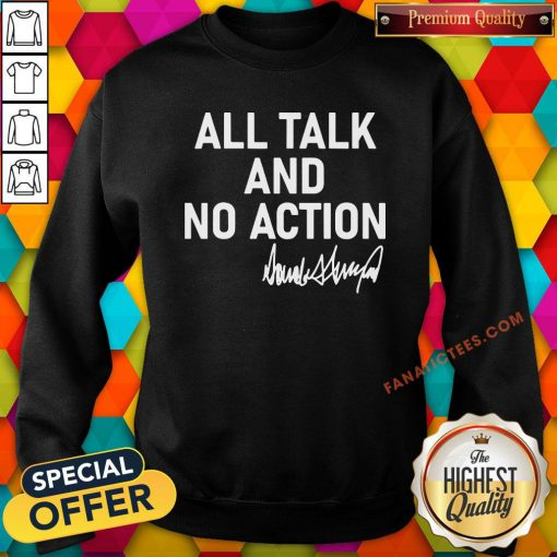 Hot All Talk And No Action Donald Trump Presidential Debate 2020 Sweatshirt - Design By Fanatictees.com