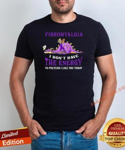 Hot Dragon Purple I Have Fibromyalgia I Don't Have The Energy To Pretend I Like You Today Shirt - Design By Fanatictees.com