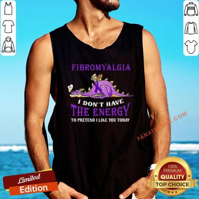 Hot Dragon Purple I Have Fibromyalgia I Don't Have The Energy To Pretend I Like You Today Tank Top - Design By Fanatictees.com