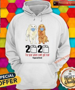 Hot Golden Retrievers 2020 The Year When Shit Got Real Quarantined COVID 19 Hoodie - Design By Fanatictees.com