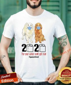 Hot Golden Retrievers 2020 The Year When Shit Got Real Quarantined COVID 19 Shirt - Design By Fanatictees.com