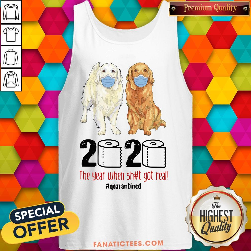Hot Golden Retrievers 2020 The Year When Shit Got Real Quarantined COVID 19 Tank Top - Design By Fanatictees.com