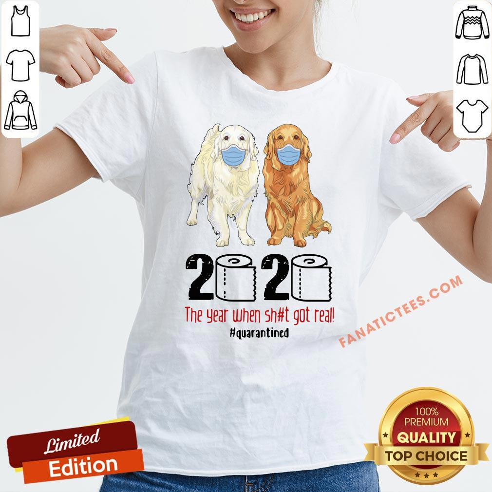 Hot Golden Retrievers 2020 The Year When Shit Got Real Quarantined COVID 19 V-neck - Design By Fanatictees.com
