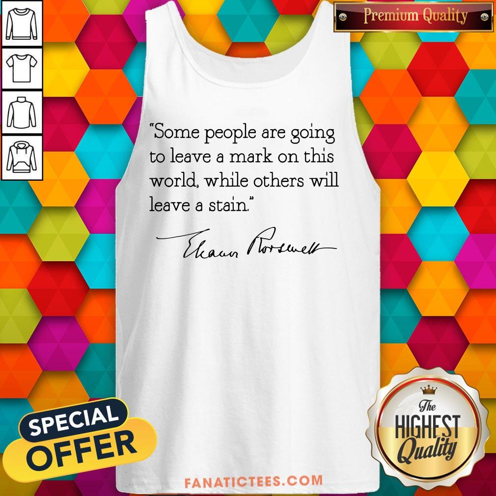 Hot Some People Are Goinng To Leave A Mark On This World While Others Will Leave A Satin Eleanor Roosevelt Tank Top - Design By Fanatictees.com