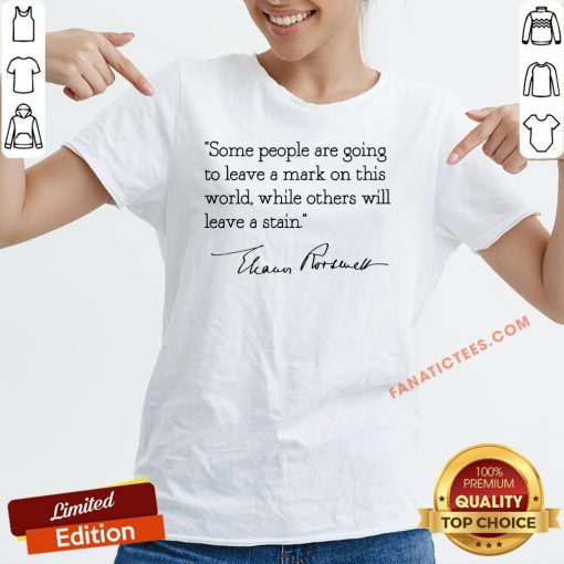 Hot Some People Are Goinng To Leave A Mark On This World While Others Will Leave A Satin Eleanor Roosevelt V-neck - Design By Fanatictees.com