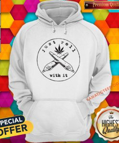 Just Roll With It Weed Hoodie - Design By Fanatictees.com