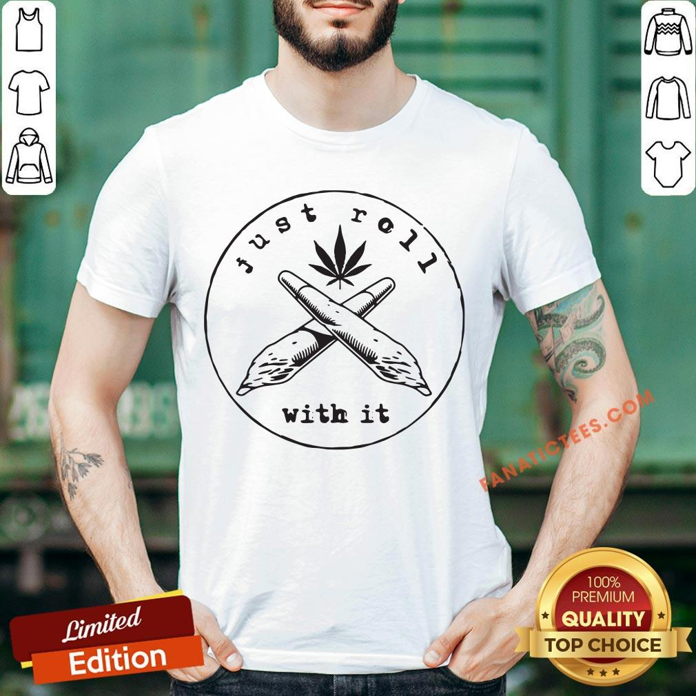 Just Roll With It Weed Shirt - Design By Fanatictees.com