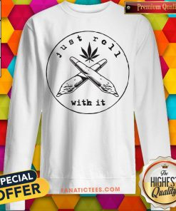 Just Roll With It Weed Sweatshirt - Design By Fanatictees.com