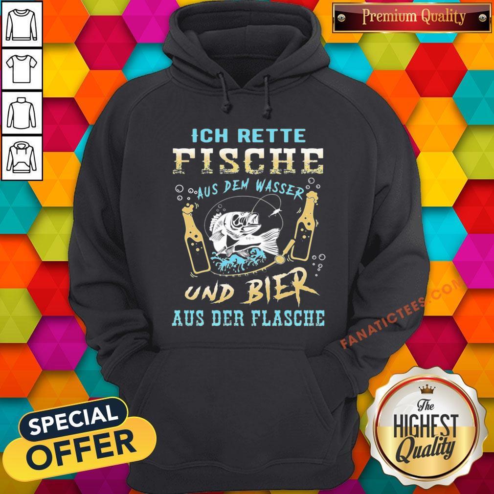 Nice Ich Rette Fische Aus Dem Wasser Und Bier Aus Der Flasche Hoodie - Design By Fanatictees.com