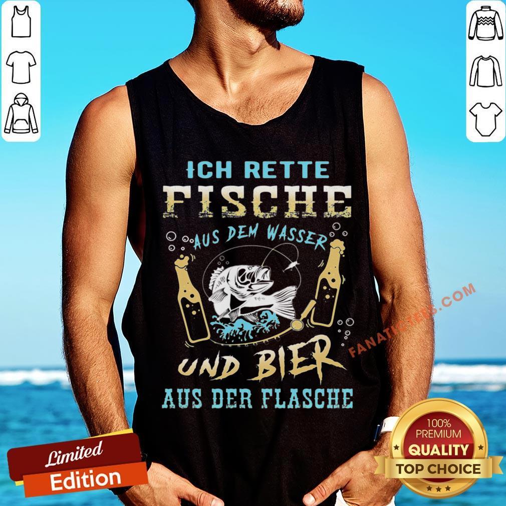 Nice Ich Rette Fische Aus Dem Wasser Und Bier Aus Der Flasche Tank Top - Design By Fanatictees.com