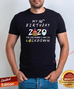 Nice My 30th Birthday 2020 The One Where I Was In Lockdown Shirt - Design By Fanatictees.com
