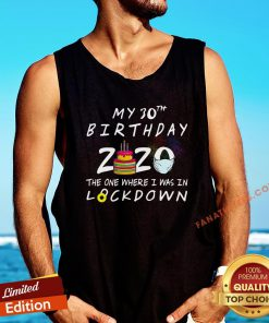 Nice My 30th Birthday 2020 The One Where I Was In Lockdown Tank Top - Design By Fanatictees.com