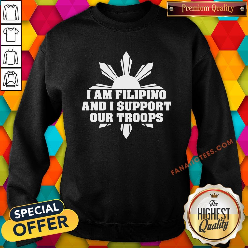 Perfect I Am Filipino And I Support Our Troops Sweatshirt - Design By Fanatictees.com