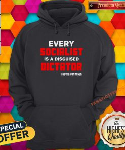 Top Every Socialist Is A Disguised Dictator Ludwig Von Mises Hoodie - Design By Fanatictees.com