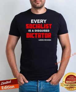 Top Every Socialist Is A Disguised Dictator Ludwig Von Mises Shirt - Design By Fanatictees.com
