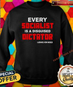 Top Every Socialist Is A Disguised Dictator Ludwig Von Mises Sweatshirt - Design By Fanatictees.com