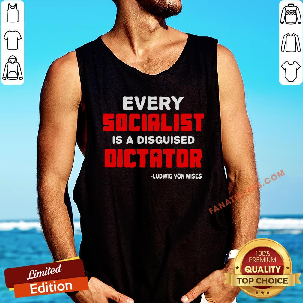 Top Every Socialist Is A Disguised Dictator Ludwig Von Mises Tank Top - Design By Fanatictees.com