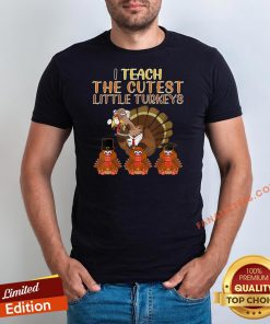 Top I Teach Cutest Little Turkeys Teacher Thanksgiving Shirt - Design By Fanatictees.com