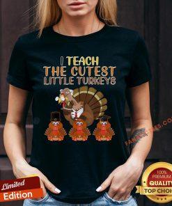Top I Teach Cutest Little Turkeys Teacher Thanksgiving V-neck - Design By Fanatictees.com