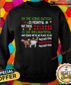 Top Oh The Virus Outside Is Frightful But These Goats Is So Delightful Sweatshirt - Design By Fanatictees.com