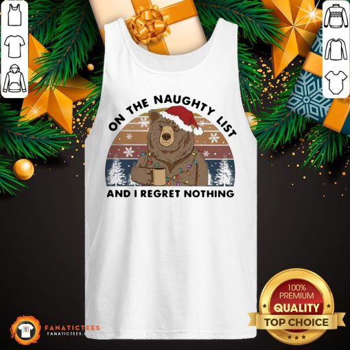 Bear On the Naughty List And I Regret Nothing Christmas Vintage Retro Tank Top- Design By Fanatictees.com