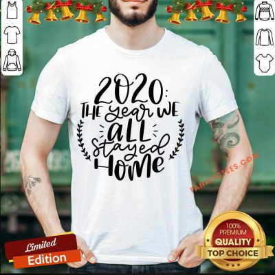 Funny 2020 The Year We All Stayed Home T-Shirt- Design By Fanatictees.com