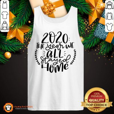 Funny 2020 The Year We All Stayed Home Tank Top - Design By Fanatictees.com