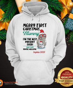 Funny Elephants Merry First Christmas Mommy IM The Best Present Ever Dad Says YouRe Welcome Sophia 2020 Hoodie- Design By Fanatictees.com