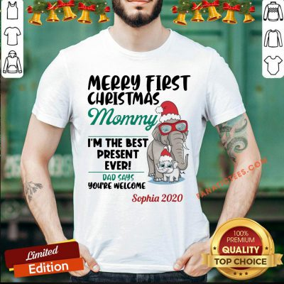 Funny Elephants Merry First Christmas Mommy IM The Best Present Ever Dad Says YouRe Welcome Sophia 2020 Shirt- Design By Fanatictees.com